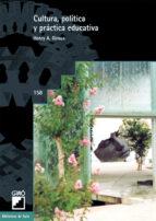 cultura, politica y practica educativa henry a. giroux 9788478272525