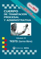 CUERPO DE TRAMITACION PROCESAL Y ADMINISTRATIVA TURNO LIBRE VOLUMEN III TESTS