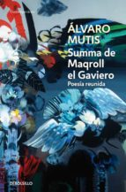 summa de maqroll el gaviero: poesia reunida alvaro mutis 9788483465325