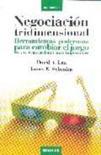 negociacion tridimensional: herramientas poderosas para cambiar e l juego en sus negociaciones mas importantes-david a. lax-james k. sebenius-9788483580325
