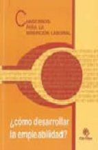 cuadernos para la insercion laboral ¿como desarrollar la empleabi lidad? 9788489733725