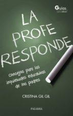 la profe responde: consejos para las inquietudes educativas de los padres-cristina gil-9788490612125