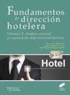 fundamentos de direccion hotelera (vol. 1): analisis sectorial y organizacion departamental hotelera p. gonzalez serrano, l. rodriguez anton, jm talon ballestero 9788490773925