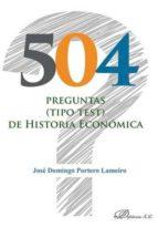 504 preguntas (tipo test) de historia económica-jose domingo portero lameiro-9788490859025