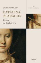 catalina de aragon: reina de inglaterra giles tremlett 9788491990925