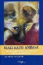 maltrato animal: el trato que damos a los animales en la vida cot idiana 9788493441425