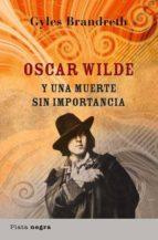oscar wilde y una muerte sin importancia-gyles brandreth-9788493618025