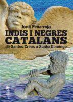 indis i negres catalans: de santes creus a santo domingo-jordi peñarroja villanueva-9788494233425