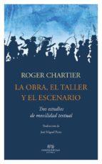 la obra, el taller y el escenario roger chartier 9788494441325
