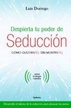 despierta tu poder de seduccion-luis dorrego-9788494586125
