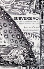 subversivo: mapa de estrategias de pensamiento critico begoña cacho rafael manrique 9788494682025