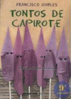 tontos de capirote (9ª ed.)-francisco robles-9788496210325