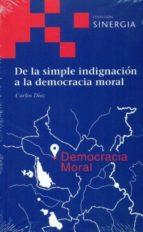 de la simple indignacion a la democracia moral-carlos diaz hernandez-9788496611825