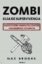 zombi: guia de supervivencia: proteccion completa contra los muer tos vivientes-max brooks-9788496756625
