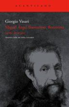 miguel angel buonarroti, florentino (texto de 1550) giorgio vasari 9788496834125