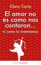 el amor no es como nos contaron...ni como lo inventamos clara coria 9788497545525