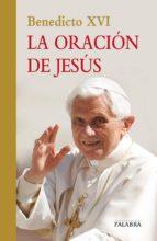 la oracion de jesus joseph (benedicto xvi) ratzinger 9788498406825