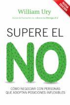 supere el no: como negociar con personas que adoptan posiciones i nflexibles (4ª ed.) william ury 9788498751925