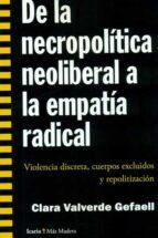 de la necropolitica neoliberal a la empatia radical: violencia discreta, cuerpos exclusivos y repolitizaciion clara valverde gefaell 9788498886825