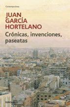 cronicas, invenciones, paseatas-juan garcia hortelano-9788499080925
