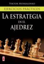 la estrategia en el ajedrez: ejercicios practicos-viktor moskalenko-9788499171425