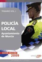 POLICIA LOCAL DEL AYUNTAMIENTO DE MURCIA. TEMARIO VOL. I.