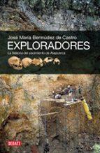 exploradores: la historia del yacimiento de atapuerca jose maria bermudez de castro 9788499920825