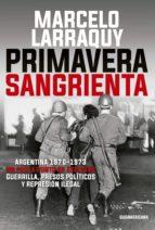 primavera sangrienta (ebook) marcelo larraquy 9789500760225