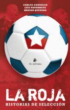 la roja: historias de selección (ebook)-braian quezada-carlos gonzález-luis navarrete-9789560100825