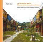 la vivienda social. alianzas que construyen conocimiento (ebook)-clemencia escallón gartner-victoria caicedo medina-9789586959025