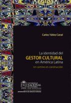 la identidad del gestor cultural en américa latina: un camino en construcción (ebook)-carlos yañez canal-9789587618525