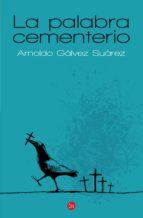 la palabra cementerio (ebook)-arnoldo galvez suarez-9789992291825