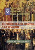 milagros y apariciones actuales (iii): el poder de los santos y la oración (ebook)-gabriel wuldenmar ortiz-cdlap00005825