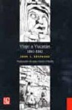 viaje a yucatan: 1841-1842-john l. stephens-9789681670030