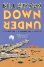 down under: travels in a sunburned country bill bryson 9781784161835