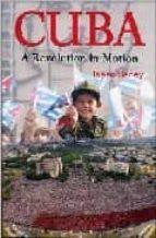 Cuba: a revolution in motion Libro en línea descargable gratis