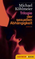 trilogie der sexuellen abhängigkeit (ebook)-9783709973035
