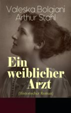 ein weiblicher arzt (historischer roman) (ebook)-valeska bolgiani-arthur stahl-9788026865735