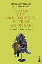 platon y un ornitorrinco entran en un bar: la filosofia explicada con humor-thomas cathcart-daniel klein-9788408086635