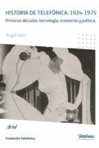 historia de telefonica: 1924 1975 angel calvo 9788408098935