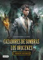 cazadores de sombras. los origenes 2: principe mecanico cassandra clare 9788408102335