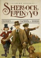 sherlock , lupin y yo 9 :crimen en la cacería del zorro-irene adler-9788408160335