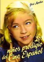 los niños prodigio del cine español jose antonio aguilar garcia 9788415405535