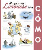 mi primer larousse de los ¿cómo? (3ª ed.)-9788416984435