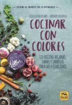 cocinar con colores: 120 recetas veganas, sanas y sabrosas para las 4 estaciones jessica callegaro loren locatelli 9788417080235