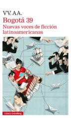 bogota 39: nuevas voces de ficcion latinoamericanas-9788417088835