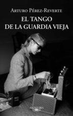 el tango de la guardia vieja (ebook)-arturo perez-reverte-9788420413235