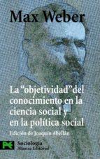 la objetividad del conocimiento en la ciencia social y en la poli tica social max weber 9788420649535