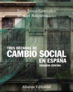 tres decadas de cambio social en españa (2ª ed.) juan jesus gonzalez rodriguez 9788420683935
