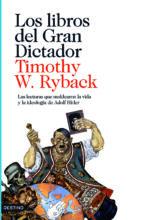 los libros del gran dictador: las lecturas que moldearon la vida y la ideologia de adolf hitler-timothy w. ryback-timothy w. ryback-9788423342235